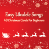 Easy Ukulele Songs - 40 Christmas Carols For Beginners by Thomas Johnson